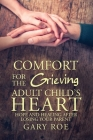 Comfort for the Grieving Adult Child's Heart: Hope and Healing After Losing Your Parent Cover Image