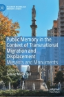 Public Memory in the Context of Transnational Migration and Displacement: Migrants and Monuments (Palgrave MacMillan Memory Studies) Cover Image