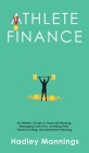 Athlete Finance: An Athlete's Guide to Financial Planning, Managing Cash Flow, Avoiding Debt, Smart Investing, and Retirement Planning Cover Image