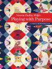 Victoria Findlay Wolfe's Playing with Purpose: A Quilt Retrospective Cover Image