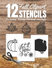 Fall Clipart Stencils for Carving, Painting, Ornaments, and Crafts: Holiday Cutouts Stencil Book with 12 Designs, Template, Shapes to Cut, Tape, Trace Cover Image