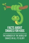 Facts About Snakes For Kids: The Wonder Of The World Of Snakes In All Its Glory: Facts And Opinions About Snakes Cover Image