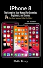 iPhone 8: The Complete User Manual For Dummies, Beginners, and Seniors Cover Image