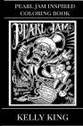 Pearl Jam Inspired Coloring Book: Grunge Pioneers and Rock Talents, Bestselling Rock Band and Rock Hall of Fame Inspired Adult Coloring Book Cover Image