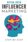 Influencer Marketing Step-By-Step: Learn How To Find The Right Social Media Influencer For Your Niche And Grow Your Business Cover Image