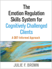 The Emotion Regulation Skills System for Cognitively Challenged Clients: A DBT-Informed Approach Cover Image