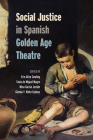 Social Justice in Spanish Golden Age Theatre (Toronto Iberic) Cover Image