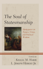 The Soul of Statesmanship: Shakespeare on Nature, Virtue, and Political Wisdom (Politics) Cover Image