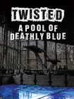 A Pool of Deathly Blue (Twisted) Cover Image
