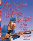 You Wouldn't Want to Be a Civil War Soldier: War You'd Rather Not Fight Cover Image