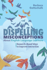 Dispelling Misconceptions about English Language Learners: Research-Based Ways to Improve Instruction Cover Image