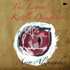 The Legend of the Kettle Daughter Cover Image