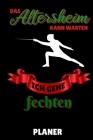 Das Altersheim Kann Warten Ich Gehe Fechten Planer: A5 MONATSPLANER Fechten Buch - Kampfkunst Bücher - Schwertkampf - Selbstverteidigung - Fechtbuch - Cover Image