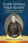Major General Philip Kearny: A Soldier and His Time in the American Civil War Cover Image