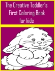 The Creative Toddler's First Coloring Book for kids: The Creative Toddler's First Coloring Book Ages 3-5 . Everyday Things and funny Animals to Color Cover Image