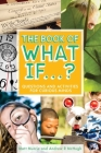The Book of What If...?: Questions and Activities for Curious Minds Cover Image