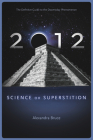 2012: Science or Superstition (The Definitive Guide to the Doomsday Phenomenon) (Disinformation Movie & Book Guides) Cover Image
