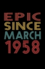 Epic Since March 1958: Birthday Gift for 62 Year Old Men and Women Cover Image