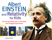 Albert Einstein and Relativity for Kids: His Life and Ideas with 21 Activities and Thought Experiments Cover Image