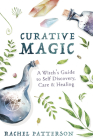 Curative Magic: A Witch's Guide to Self Discovery, Care & Healing Cover Image