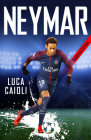 Neymar - 2019 Updated Edition: The Unstoppable Rise of Psg's Brazilian Superstar Cover Image
