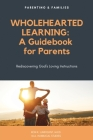 Wholehearted Learning: A Guidebook for Parents Cover Image