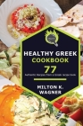 Healthy Greek Cookbook: 77 Authentic Recipes from a Greek recipe book Cover Image