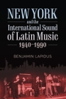 New York and the International Sound of Latin Music, 1940-1990 (American Made Music) Cover Image