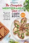 The Complete Mediterranean Diet Cookbook 2021: Quick and Easy Mediterranean Diet Recipes That a Pro or a Novice Can Cook for Lose Weight Fast! Cover Image