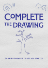 Complete the Drawing: Drawing Prompts to Get You Started (Creative Keepsakes #20) Cover Image