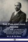 The Philadelphia Negro: A Social Study and History of Pennsylvania's Black American Population; their Education, Environment and Work Cover Image
