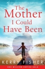 The Mother I Could Have Been: A gripping and heartbreaking page turner Cover Image