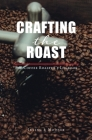 Crafting The Roast: The Coffee Roaster's Logbook Cover Image
