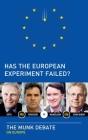 Has the European Experiment Failed?: The Munk Debate on Europe (Munk Debates) Cover Image