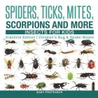 Spiders, Ticks, Mites, Scorpions and More - Insects for Kids - Arachnid Edition - Children's Bug & Spider Books Cover Image