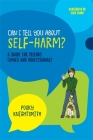Can I Tell You about Self-Harm?: A Guide for Friends, Family and Professionals (Can I Tell You About...?) Cover Image