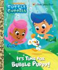 It's Time for Bubble Puppy! (Bubble Guppies) (Little Golden Book) Cover Image