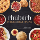 Rhubarb: 50 Tried & True Recipes Cover Image