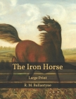The Iron Horse: Large Print Cover Image