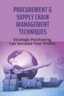 Procurement & Supply Chain Management Techniques: Strategic Purchasing Can Increase Your Profits: Procurement Planning Steps Cover Image