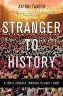 Stranger to History: A Son's Journey through Islamic Lands Cover Image