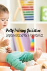 Potty Training Guideline: Simple and Creative Way To Teach Your Kids: Potty Training Guideline Cover Image