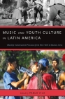Music and Youth Culture in Latin America: Identity Construction Processes from New York to Buenos Aires (Currents in Latin American and Iberian Music) Cover Image