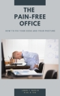 The Pain-Free Office: How to Fix Your Desk and Your Posture Cover Image