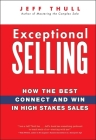 Exceptional Selling: How the Best Connect and Win in High Stakes Sales Cover Image