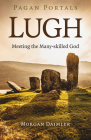 Pagan Portals - Lugh: Meeting the Many-Skilled God Cover Image