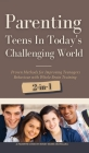 Parenting Teens in Today's Challenging World 2-in-1 Bundle: Proven Methods for Improving Teenagers Behaviour with Positive Parenting and Family Commun Cover Image
