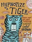 Hypnotize a Tiger: Poems about Just about Everything Cover Image