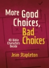 More Good Choices, Bad Choices: Bible Characters Decide Cover Image