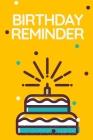 Birthday Reminder Notebook: Wonderful Birthday Reminder Book / Birthday Diary For Men And Women. Ideal Birthday Reminder For Husband And Birthday Cover Image